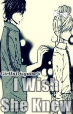 I Wish She Knew *IWHK Part 2* (Short Story) by girlindisguise