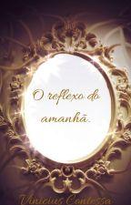 O reflexo do amanhã by ViniciusContessa