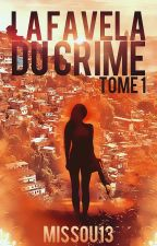 La Favela du Crime - Tome 1 by Missou13