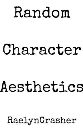 Character Aesthetics by RaelynCrasher