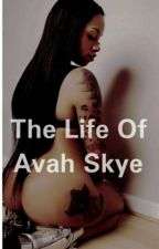 The Life Of Avah Skye by QueensEmpire