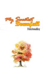 My sweetest downfall (on hold) by FelicitousKey