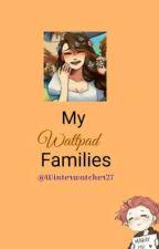 My Wattpad Families~ by Winterwatcher27
