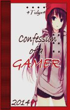 Confession of a Gamer by tuLipanya