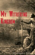 My Withering Kingdom by NaturalGus