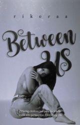 Between Us. by rikeraa