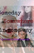 SOMEDAY SOMEWHERE IN SOME WAY (slow Update) by c00kiemonstr_