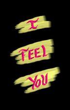 I Feel You by Luna_22_96