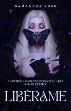 Libérame ✅(Pendiente de edición) by samy_ross99