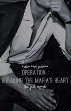 Operation : Breaking the Mafia's Heart [Austin Dave Guevara]  by TheGeekNymph