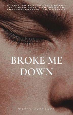 Broke Me Down by WeepsInVersace