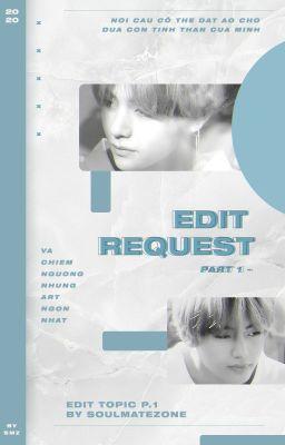 Đọc truyện EDIT REQUEST | SOULMATE ZONE