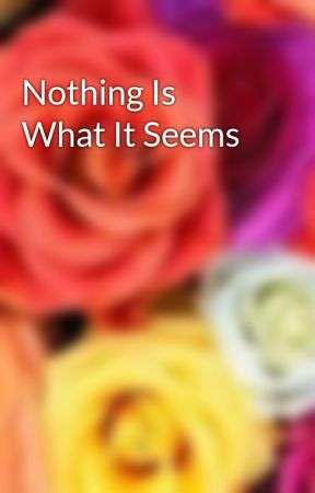 Nothing Is What It Seems by CeleciaLeigh