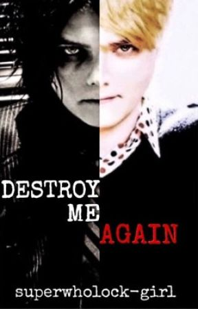 Destroy Me Again (Frerard) by superwholock-girl