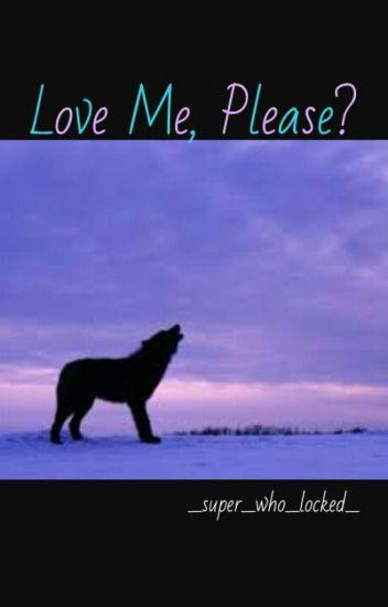 Love Me, Please?