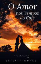 O Amor nos Tempos do Café by LeilaNunnes