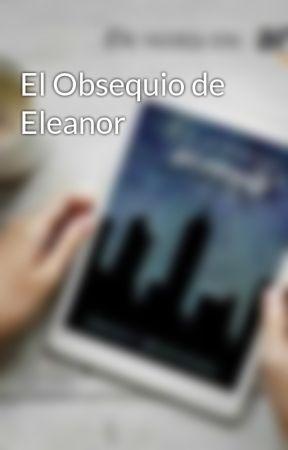 El Obsequio de Eleanor by AyameDV