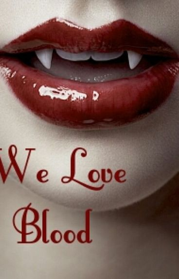 We love blood