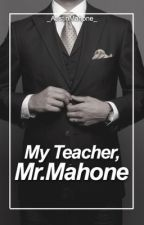 My Teacher, Mr.Mahone (Austin Mahone) by _AustinMahone_