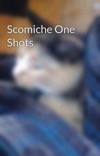Scomiche One Shots by Scomiche_forever