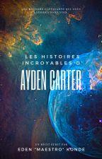 Les Histoires Incroyable d'Ayden Carter by EdenMaestro