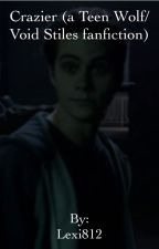 Crazier (a Teen Wolf/Void Stiles fanfiction) by Lexi_812