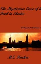 The Mysterious Case of the Devil in Shades: A Benedict Ashdown Tale by theHARKER