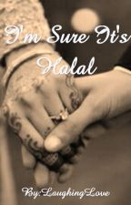 I'm Sure It's Halal-A Short Story (EDITING)#Wattys2015 by LaughingLove