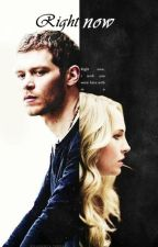 Right now [Klaus Mikaelson] {Secuela de EDUO}. by Adara1Directioner