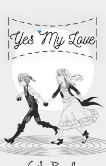 Ciel x Reader; Yes My Love