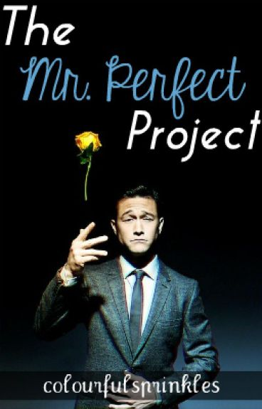The Mr. Perfect Project by colourfulsprinkles
