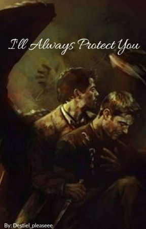 I'll Always Protect You by destiel_pleaseee