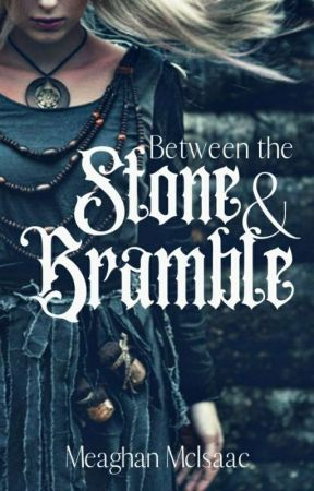 Between the Stone & Bramble by MeaghanMcIsaac