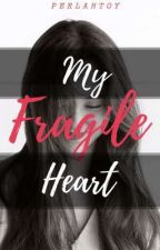 My Fragile Heart (On-going) by perlahtoy