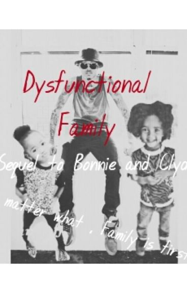 Dysfunctional Family (Sequel to Bonnie and Clyde)