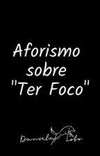 "Aforismo sobre ""Ter Foco"" by portaldanielalobo"