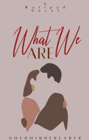 What We Are  by oneuniquereader