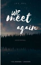 We meet again (EXOYOONG FANFICTION) by jes_del