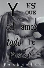 Y es que el amor todo lo puede... by punkynina