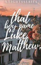 That Boy Name Luke Matthew , by eshnatrica