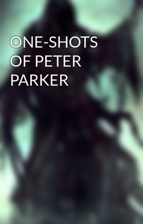 ONE-SHOTS OF PETER PARKER by _Grimreeaper_
