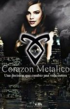 Corazón Metálico || Shadowhunters || No. 1 (Primera edición en proceso) by pauvelxq
