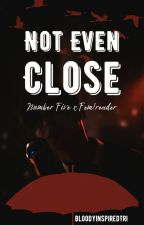 Not Even Close || Number Five x Reader by BloodyinspiredTri