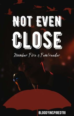 Not Even Close    Number Five x Reader by BloodyinspiredTri