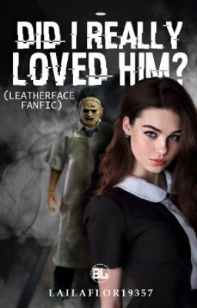 Did i really loved him? - ( leatherface fanfic ) by lailaflor19357