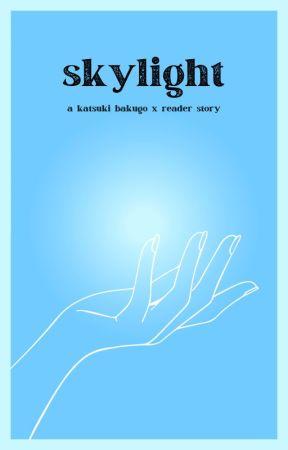 'skylight':Bakugo x Reader by thunder_roses