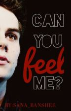 Can You Feel Me? (Dylan O'Brien Fan-Fiction) ✔ by sana_banshee