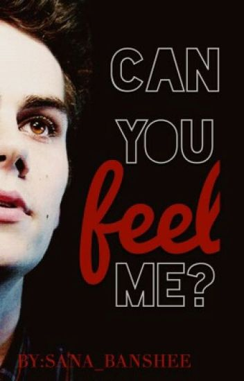 Can You Feel Me? (Dylan O'Brien Fan-Fiction) ✔