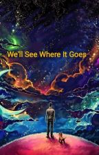 We'll See Where It Goes by siriusartists