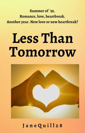 Less Than Tomorrow by JaneQuill28